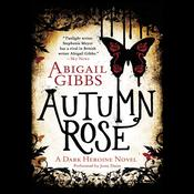 Autumn Rose: A Dark Heroine Novel, by Abigail Gibbs