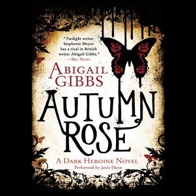 Autumn Rose: A Dark Heroine Novel Audiobook, by Abigail Gibbs