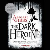 The Dark Heroine: Dinner with a Vampire Audiobook, by Abigail Gibbs