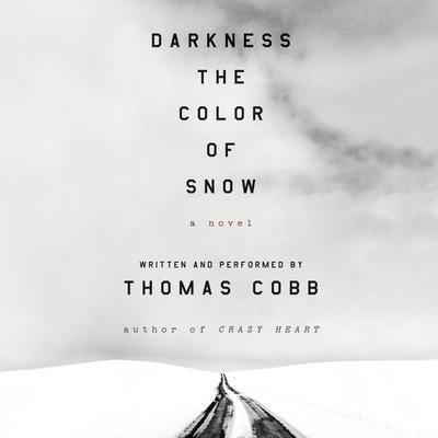 Darkness the Color of Snow: A Novel Audiobook, by Thomas Cobb