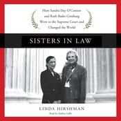 Sisters in Law: How Sandra Day O'Connor and Ruth Bader Ginsburg Went to the Supreme Court and Changed the World, by Linda Hirshman