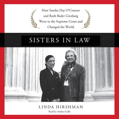 Sisters in Law: How Sandra Day OConnor and Ruth Bader Ginsburg Went to the Supreme Court and Changed the World Audiobook, by Linda Hirshman