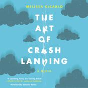 The Art of Crash Landing: A Novel, by Melissa DeCarlo