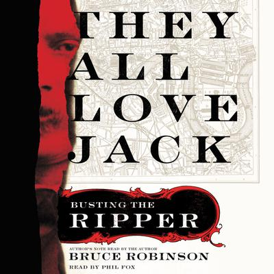They All Love Jack: Busting the Ripper Audiobook, by Bruce Robinson