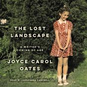 The Lost Landscape: A Writers Coming of Age, by Joyce Carol Oates