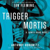 Trigger Mortis: With Original Material by Ian Fleming, by Anthony Horowitz