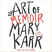 The Art of Memoir Audiobook, by Mary Karr