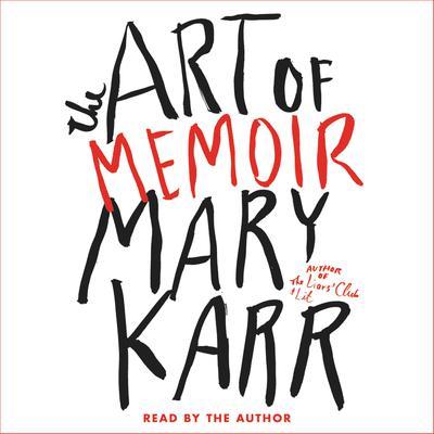 The Art of Memoir Audiobook, by Mary Karr