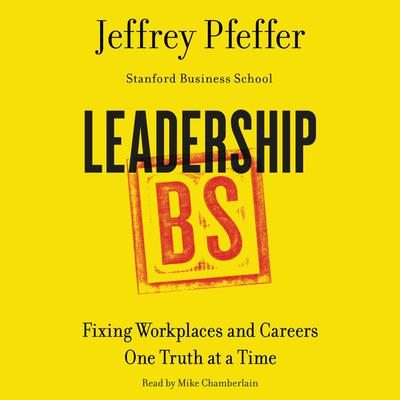 Leadership BS: Fixing Workplaces and Careers One Truth at a Time Audiobook, by Jeffrey Pfeffer