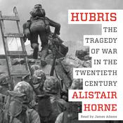 Hubris: The Tragedy of War in the Twentieth Century Audiobook, by Alistair Horne