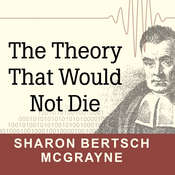 The Theory That Would Not Die: How Bayes' Rule Cracked the Enigma Code, Hunted down Russian Submarines, and Emerged Triumphant from Two Centuries of Controversy, by Sharon Bertsch McGrayne