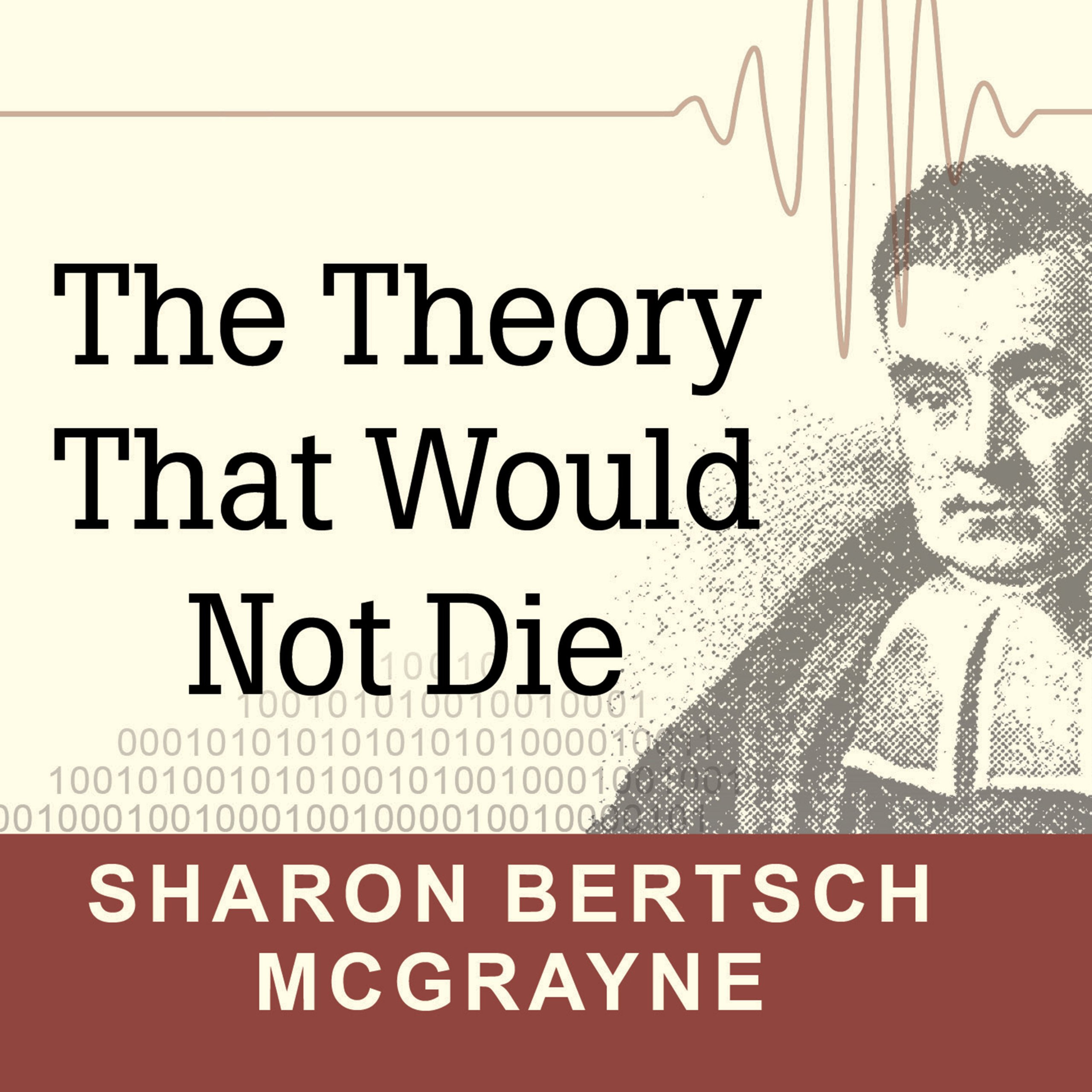 Printable The Theory That Would Not Die: How Bayes' Rule Cracked the Enigma Code, Hunted down Russian Submarines, and Emerged Triumphant from Two Centuries of Controversy Audiobook Cover Art