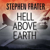 Hell above Earth: The Incredible True Story of an American WWII Bomber Commander and the Copilot Ordered to Kill Him Audiobook, by Stephen Frater