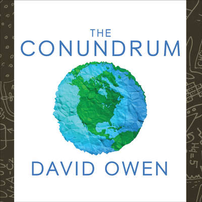 The Conundrum: How Scientific Innovation, Increased Efficiency, and Good Intentions Can Make Our Energy and Climate Problems Worse Audiobook, by David Owen