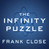The Infinity Puzzle: Quantum Field Theory and the Hunt for an Orderly Universe, by Frank Close