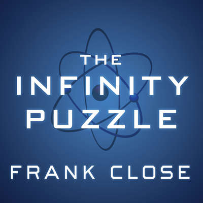 The Infinity Puzzle: Quantum Field Theory and the Hunt for an Orderly Universe Audiobook, by Frank Close
