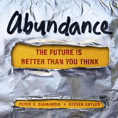 Abundance: The Future Is Better Than You Think Audiobook, by Peter H. Diamandis, Steven Kotler