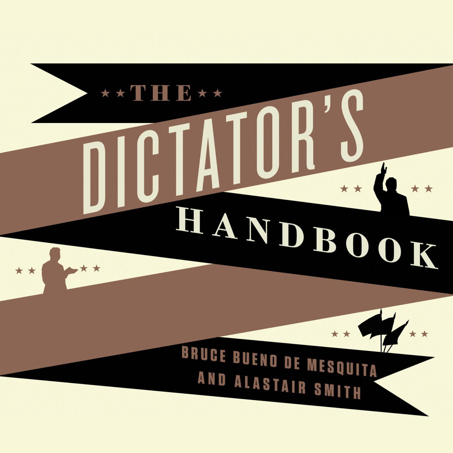 The Dictators Handbook: Why Bad Behavior Is Almost Always Good Politics Audiobook, by Bruce Bueno de Mesquita