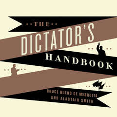 The Dictator's Handbook: Why Bad Behavior Is Almost Always Good Politics Audiobook, by Bruce Bueno de Mesquita, Alastair Smith