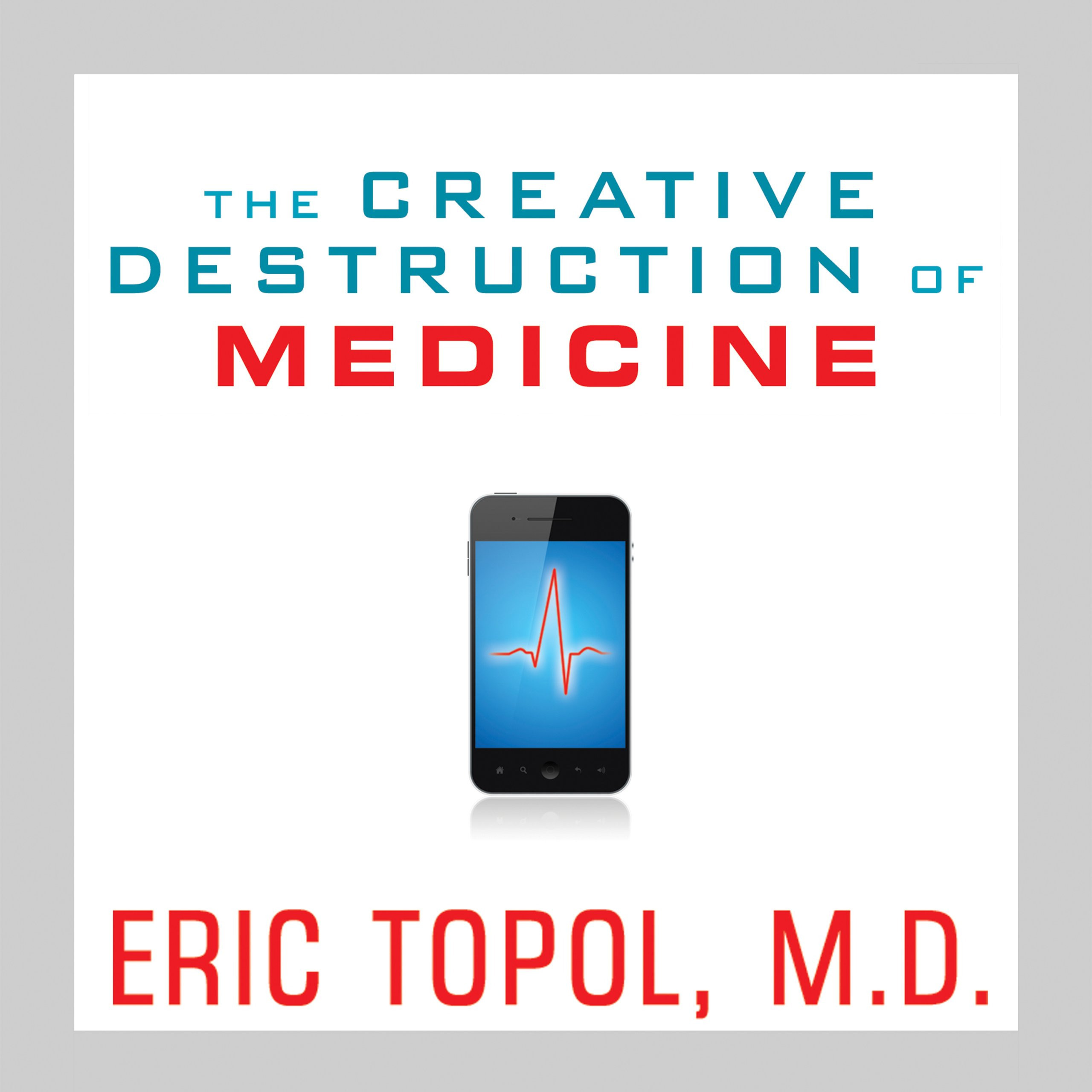 Printable The Creative Destruction of Medicine: How the Digital Revolution Will Create Better Health Care Audiobook Cover Art