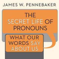 The Secret Life of Pronouns: What Our Words Say About Us Audiobook, by James W. Pennebaker