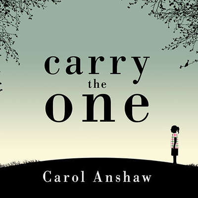 Carry the One: A Novel Audiobook, by Carol Anshaw