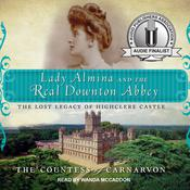 Lady Almina and the Real Downton Abbey: The Lost Legacy of Highclere Castle Audiobook, by The Countess of Carnarvon