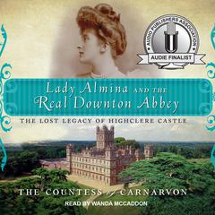 Lady Almina and the Real Downton Abbey: The Lost Legacy of Highclere Castle Audiobook, by The Countess of Carnarvon, The Countess of Carnarvon