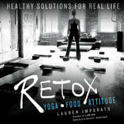 Retox: Yoga, Food, Attitude; Healthy Solutions for Real Life Audiobook, by Lauren Imparato