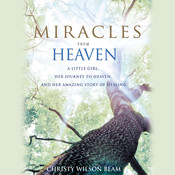 Miracles from Heaven, by Christy Wilson Beam