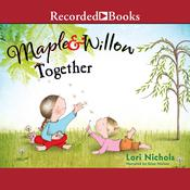 Maple & Willow Together, by Lori Nichols