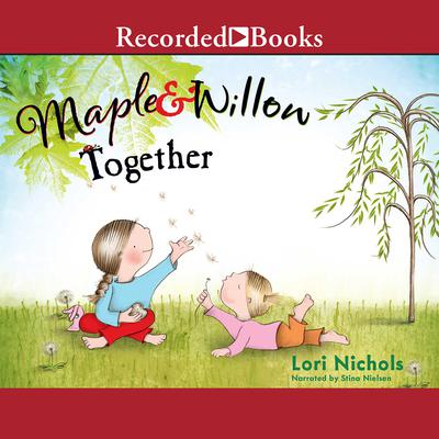 Maple & Willow Together Audiobook, by Lori Nichols