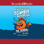 My Big Fat Zombie Goldfish: The SeaQuel Audiobook, by Mo O'Hara