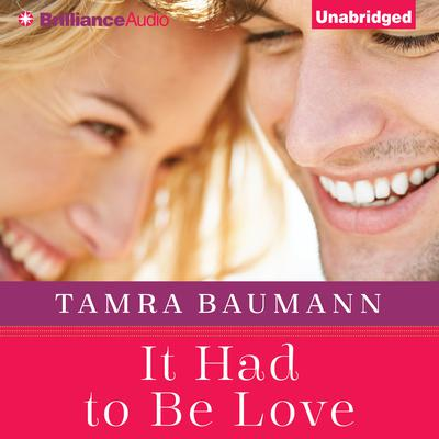 It Had to Be Love Audiobook, by Tamra Baumann