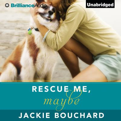 Rescue Me, Maybe Audiobook, by Jackie Bouchard