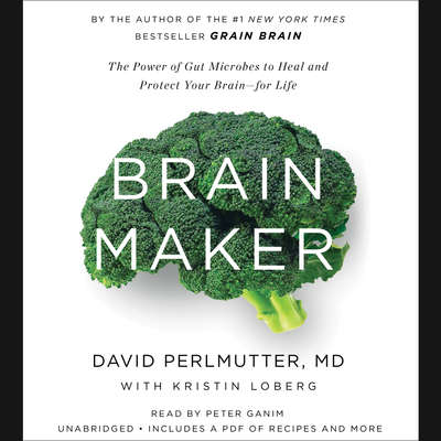 Brain Maker: The Power of Gut Microbes to Heal and Protect Your Brain–for Life Audiobook, by David Perlmutter