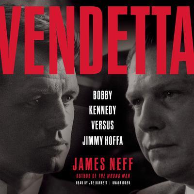 Vendetta: Bobby Kennedy versus Jimmy Hoffa Audiobook, by James Neff