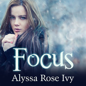 Focus: Book Two of the Crescent Chronicles, by Alyssa Rose Ivy