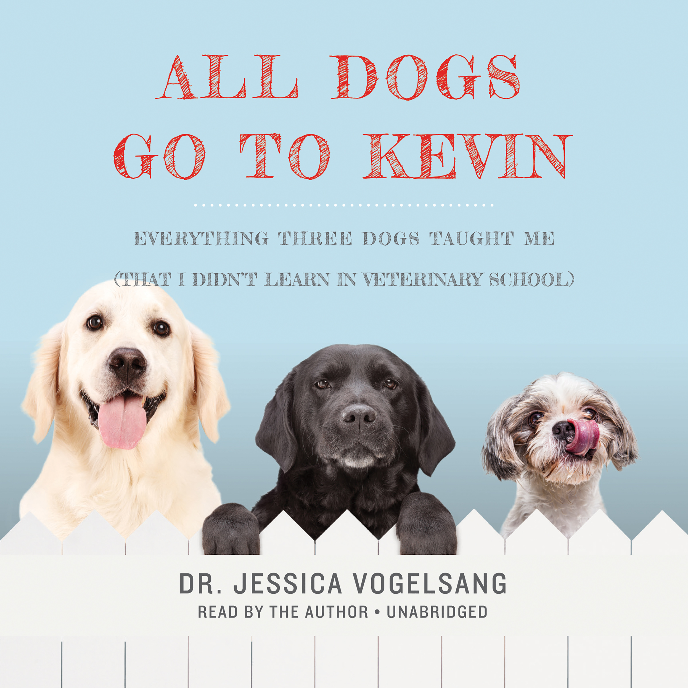 Printable All Dogs Go to Kevin: Everything Three Dogs Taught Me (That I Didn't Learn in Veterinary School) Audiobook Cover Art