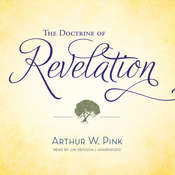 The Doctrine of Revelation, by Arthur W. Pink