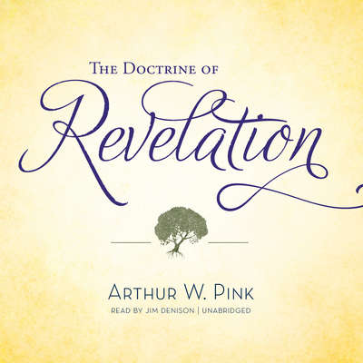 The Doctrine of Revelation Audiobook, by Arthur W. Pink
