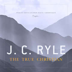The True Christian Audiobook, by J. C. Ryle