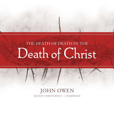 The Death of Death in the Death of Christ Audiobook, by John Owen