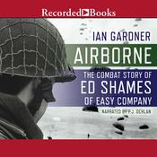 Airborne: The Combat Story of Ed Shames of Easy Company Audiobook, by Ian Gardner