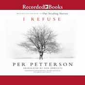 I Refuse: A Novel Audiobook, by Per Petterson