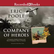 Company of Heroes: A Forgotten Medal of Honor and Bravo Company's War in Vietnam, by Eric Poole