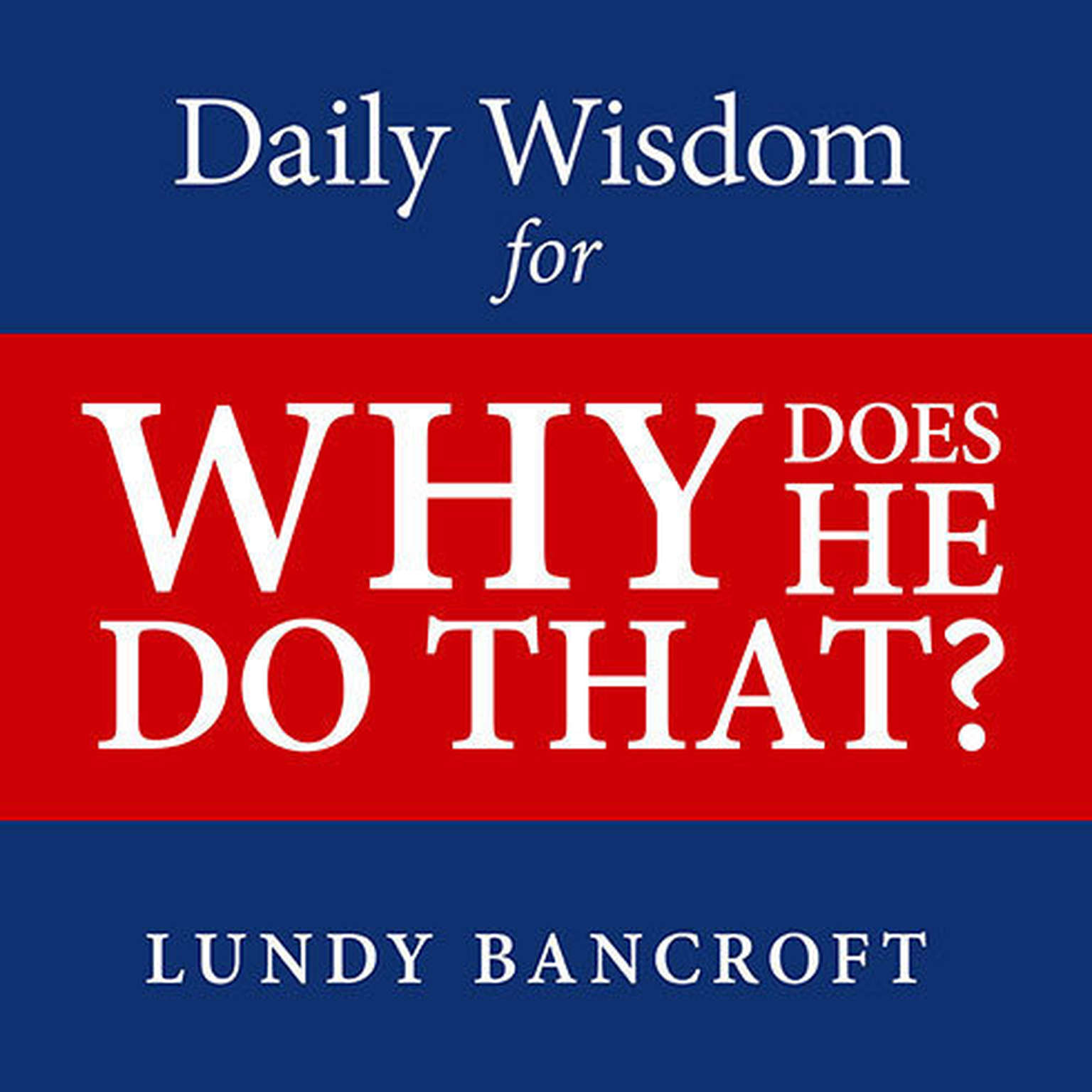 Printable Daily Wisdom for Why Does He Do That?: Encouragement for Women Involved With Angry and Controlling Men Audiobook Cover Art