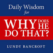 Daily Wisdom for Why Does He Do That?: Encouragement for Women Involved with Angry and Controlling Men, by Lundy Bancroft