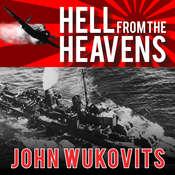 Hell from the Heavens: The Epic Story of the USS Laffey and World War IIs Greatest Kamikaze Attack Audiobook, by John Wukovits