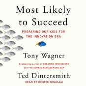 Most Likely to Succeed: Preparing Our Kids for the New Innovation Era Audiobook, by Tony Wagner